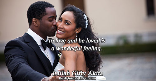 To love and be loved is a wonderful feeling.. Lailah Gifty Akita Best Love Quotes