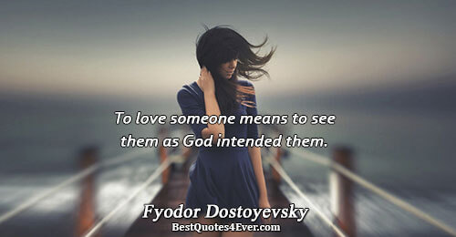 To love someone means to see them as God intended them.. Fyodor Dostoyevsky Love Quotes