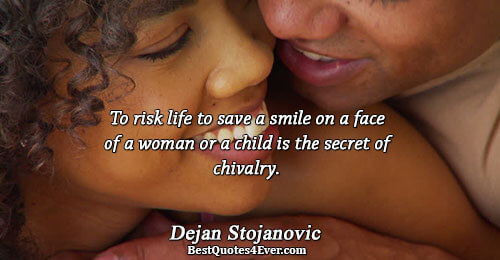 To risk life to save a smile on a face of a woman or a child