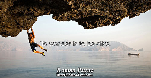 To wander is to be alive.. Roman Payne Famous Inspirational Quotes