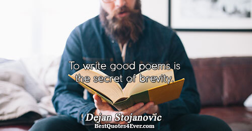 To write good poems is the secret of brevity.. Dejan Stojanovic Poetry Quotes