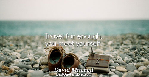 Travel far enough, you meet yourself.. David Mitchell Best Inspirational Quotes