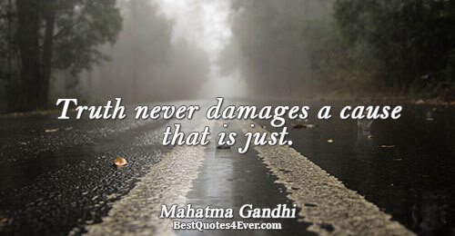 Truth never damages a cause that is just.. Mahatma Gandhi Quotes About Truth