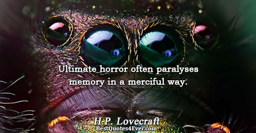 Ultimate horror often paralyses memory in a merciful way.. H.P. Lovecraft Psychology Quotes