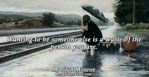 Wanting to be someone else is a waste of the person you are.. Marilyn Monroe Inspirational