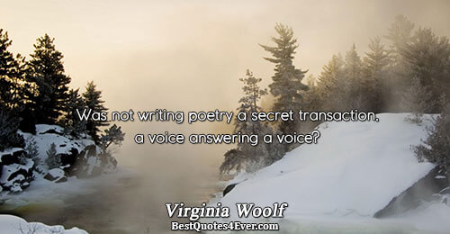 Was not writing poetry a secret transaction, a voice answering a voice?. Virginia Woolf Poetry Messages