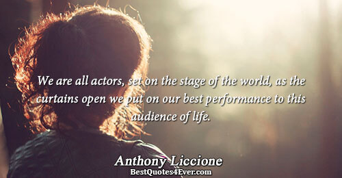 We are all actors, set on the stage of the world, as the curtains open we