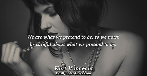 We are what we pretend to be, so we must be careful about what we pretend