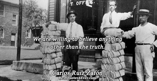 We are willing to believe anything other than the truth.. Carlos Ruiz Zafón Famous Truth Quotes