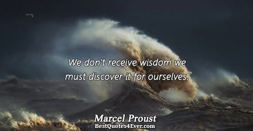 We don't receive wisdom we must discover it for ourselves.. Marcel Proust Truth Sayings