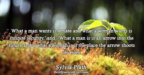 What a man wants is a mate and what a woman wants is infinite security,' and,