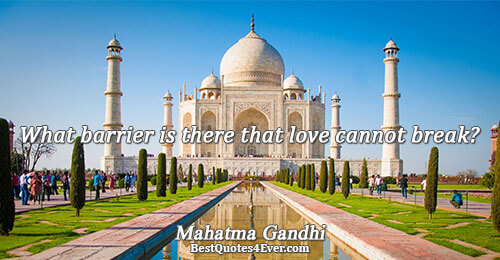 What barrier is there that love cannot break?. Mahatma Gandhi Best Love Quotes