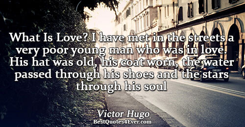 What Is Love? I have met in the streets a very poor young man who was