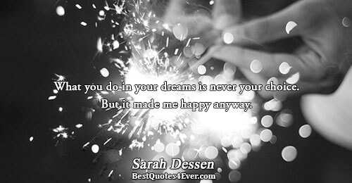 What you do in your dreams is never your choice. But it made me happy anyway..