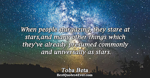 When people stargazing, they stare at stars, and many other things which they've already presumed commonly