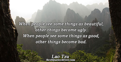 When people see some things as beautiful, other things become ugly. When people see some things