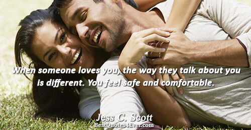 When someone loves you, the way they talk about you is different. You feel safe and