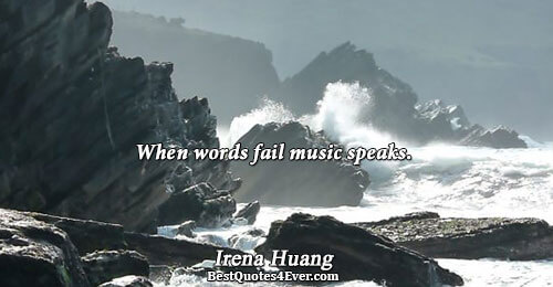 When words fail music   speaks. . Irena Huang Famous Music Quotes