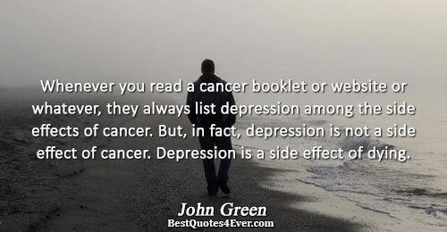 Whenever you read a cancer booklet or website or whatever, they always list depression among the