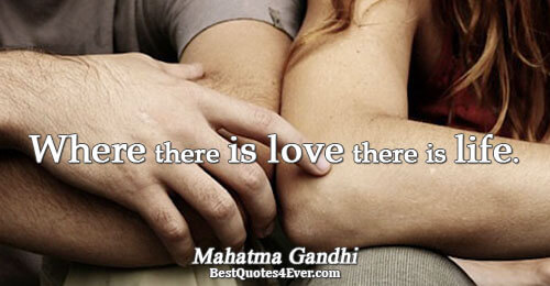 Where there is love there is life.. Mahatma Gandhi Quotes About Love