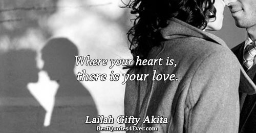 Where your heart is, there is your love.. Lailah Gifty Akita Love Messages