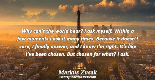 Why can't the world hear? I ask myself. Within a few moments I ask it many