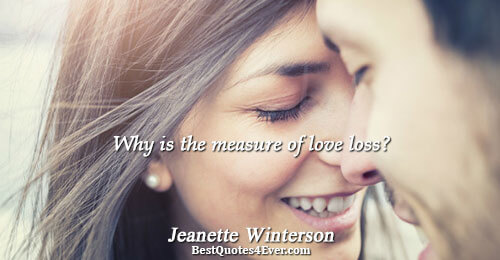 Why is the measure of love loss?. Jeanette Winterson Love Sayings