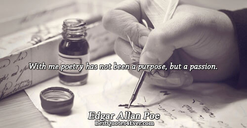 With me poetry has not been a purpose, but a passion.. Edgar Allan Poe Poetry Messages