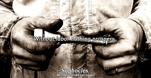 Without labor nothing prospers.. Sophocles Work Quotes