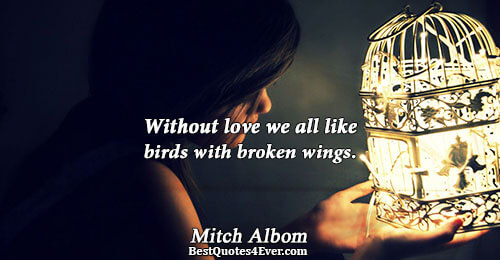 Without love we all like birds with broken wings.. Mitch Albom Quotes About Love