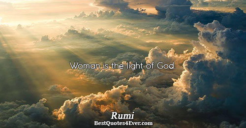Woman is the light of God.. Rumi Women Quotes