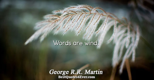 Words are wind.. George R.R. Martin Best Words Quotes