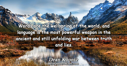 Words are the wellspring of the world, and language is the most powerful weapon in the