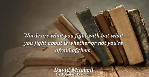 Words are what you fight with but what you fight about is whether or not you're