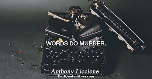Words do murder.. Anthony Liccione Best Words Quotes