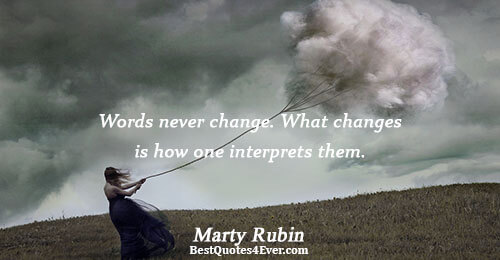 Words never change. What changes is how one interprets them.. Marty Rubin Best Change Quotes