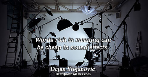 Words rich in meaning can be cheap in sound effects.. Dejan Stojanovic Best Poetry Quotes