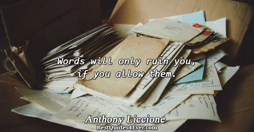 Words will only ruin you, if you allow them.. Anthony Liccione Best Words Quotes