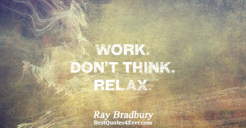 Work. Don't Think. Relax.. Ray Bradbury Inspirational Messages