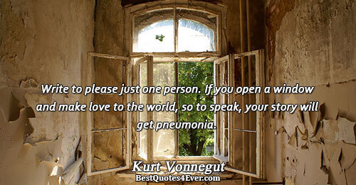 Write to please just one person. If you open a window and make love to the
