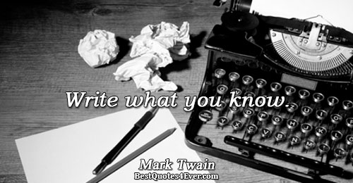 Write what you know.. Mark Twain Writing Sayings
