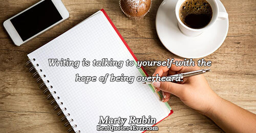 Writing is talking to yourself-with the hope of being overheard.. Marty Rubin Famous Writing Quotes
