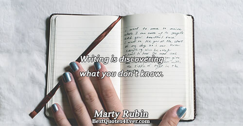 Writing is discovering what you don't know.. Marty Rubin Quotes About Knowledge