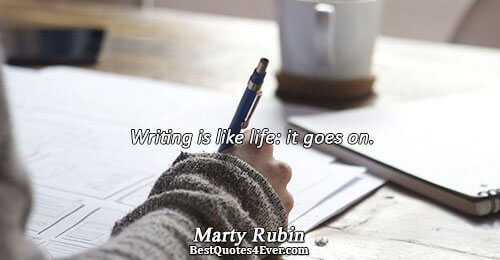 Writing is like life: it goes on.. Marty Rubin Quotes About Life