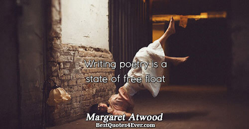 Writing poetry is a state of free float. Margaret Atwood Inspirational Sayings