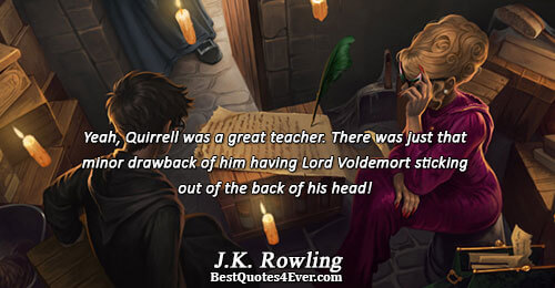 Yeah, Quirrell was a great teacher. There was just that minor drawback of him having Lord