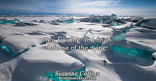 Yes, frosting. The final defense of the dying.. Suzanne Collins Humor Messages