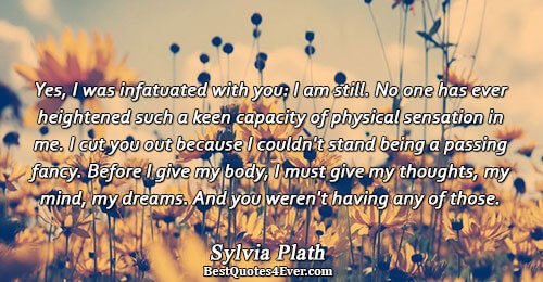 Yes, I was infatuated with you: I am still. No one has ever heightened such a