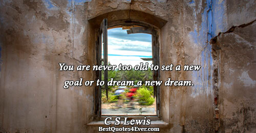 You are never too old to set a new goal or to dream a new dream..