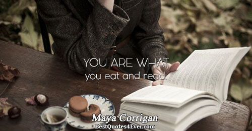 You are what you eat and read.. Maya Corrigan Food Sayings